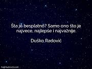 Duško Radović: Šta je besplatno? Samo...