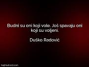 Duško Radović: Budni su oni koji...