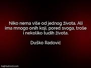 Duško Radović: Niko nema više od...