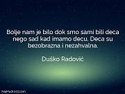 Duško Radović: Bolje nam je bilo...