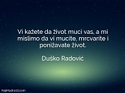 Duško Radović: Vi kažete da život...