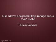 Duško Radović: Nije zdrava ona pamet...