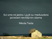 Nikola Tesla: Svi smo mi jedno....