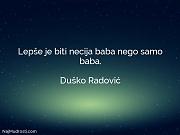 Duško Radović: Lepše je biti necija...