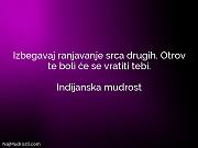 Indijanska mudrost: Izbegavaj ranjavanje srca drugih....