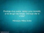 Miroslav Mika Antić: Postoje dva sveta. Jedan...