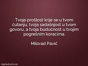 Milorad Pavić: Tvoja prošlost krije se...