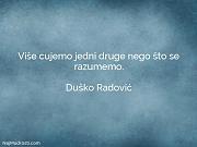 Duško Radović: Više cujemo jedni druge...