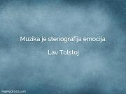 Lav Tolstoj: Muzika je stenografija emocija.