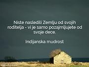 Indijanska mudrost: Niste nasledili Zemlju od...