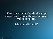 Miroslav Mika Antić: Znaš šta su proročanstva?...
