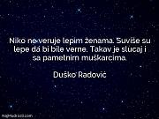 Duško Radović: Niko ne veruje lepim...