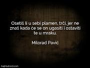 Milorad Pavić: Osetiš li u sebi...