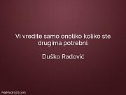 Duško Radović: Vi vredite samo onoliko...
