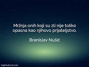 Branislav Nušić: Mržnja onih koji su...