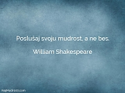 William Shakespeare: Poslušaj svoju mudrost, a...
