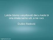 Duško Radović: Lakše bismo vaspitavali decu...