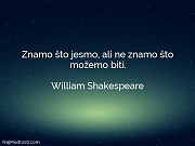 William Shakespeare: Znamo što jesmo, ali...