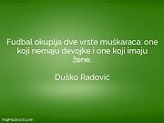 Duško Radović: Fudbal okuplja dve vrste...