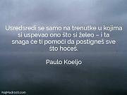 Paulo Koeljo: Usredsredi se samo na...