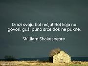 William Shakespeare: Izrazi svoju bol rečju!...