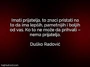 Duško Radović: Imati prijatelja, to znaci...