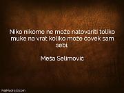 Meša Selimović: Niko nikome ne može...