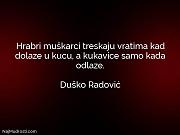 Duško Radović: Hrabri muškarci treskaju vratima...