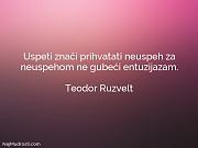 Teodor Ruzvelt: Uspeti znači prihvatati neuspeh...