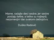 Duško Radović: Mame, radajte deci sestre,...