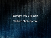 William Shakespeare: Slabosti, ime ti je...
