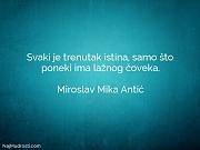 Miroslav Mika Antić: Svaki je trenutak istina,...