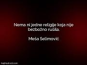 Meša Selimović: Nema ni jedne religije...