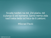 Milorad Pavić: Svuda naiđeš na zid....