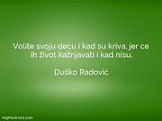 Duško Radović: Volite svoju decu i...
