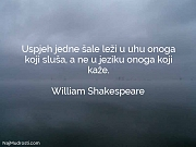 William Shakespeare: Uspjeh jedne šale leži...
