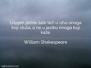 William Shakespeare: Uspjeh jedne šale leži...