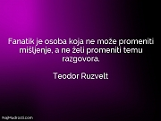 Teodor Ruzvelt: Fanatik je osoba koja...