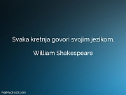 William Shakespeare: Svaka kretnja govori svojim...