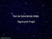 Sigmund Frojd: San je ispunjenje želje.