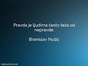 Branislav Nušić: Pravda je ljudima često...