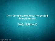 Meša Selimović: Ono što nije zapisano,...