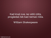 William Shakespeare: Kad imaš sve, ne...
