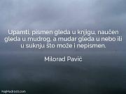 Milorad Pavić: Upamti, pismen gleda u...