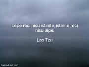Lao Tzu: Lepe reči nisu istinite,...